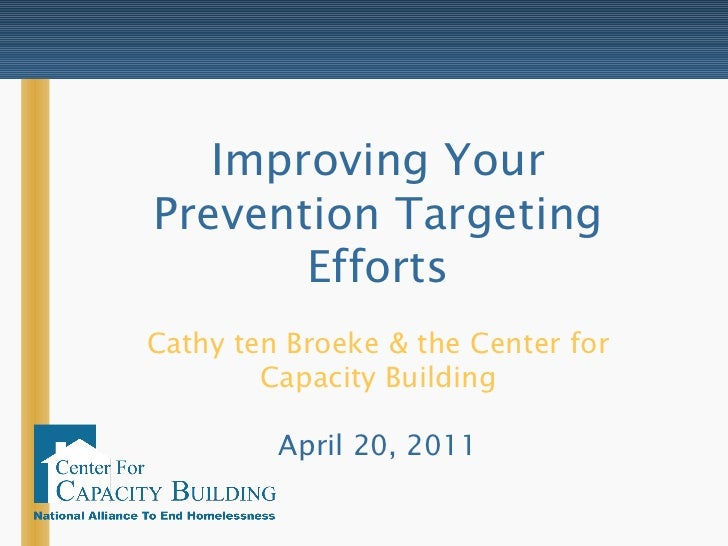 Improving Your Prevention Targeting Efforts Cathy ten Broeke & the Center for Capacity Building April 20, 2011