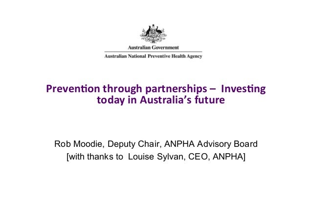 Preven&on  through  partnerships  –    Inves&ng   today  in  Australia's  future    Rob Moodie, Deputy...