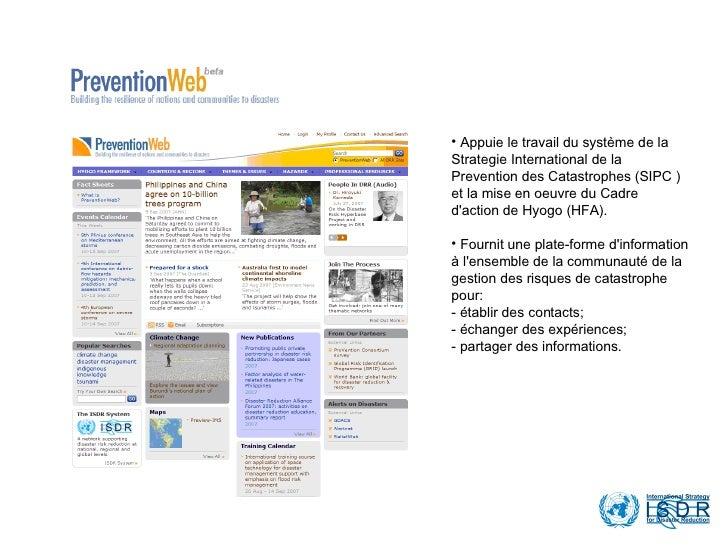 <ul><li>Appuie le travail du système de la Strategie International de la Prevention des Catastrophes (SIPC )et la mise en ...