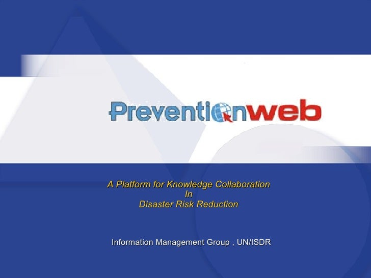 A Platform for Knowledge Collaboration In Disaster Risk Reduction Information Management Group , UN/ISDR
