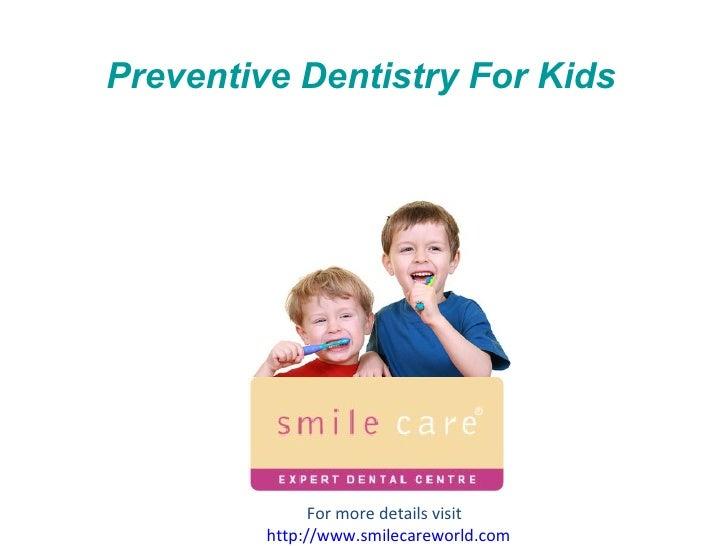 Preventive Dentistry For Kids For more details visit  http:// www.smilecareworld.com
