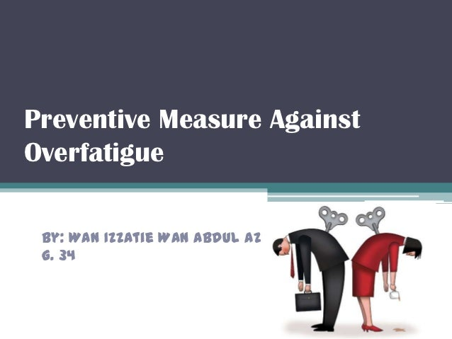 Preventive measure against overfatigue