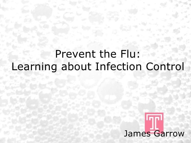 Prevent the Flu: Learning about Infection Control James Garrow