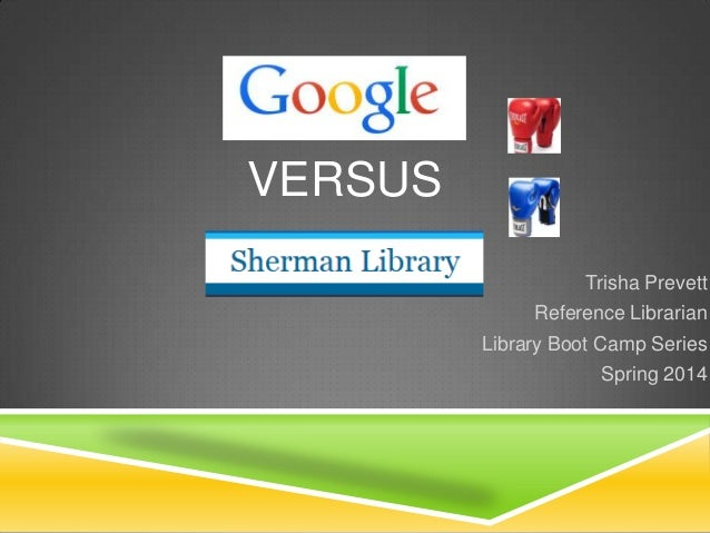 VERSUS Trisha Prevett  Reference Librarian Library Boot Camp Series Spring 2014