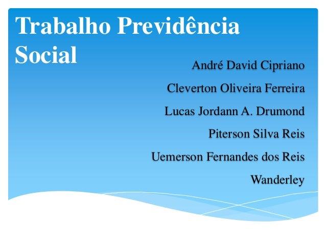 Trabalho PrevidênciaSocial          André David Cipriano                  Cleverton Oliveira Ferreira                  Luc...