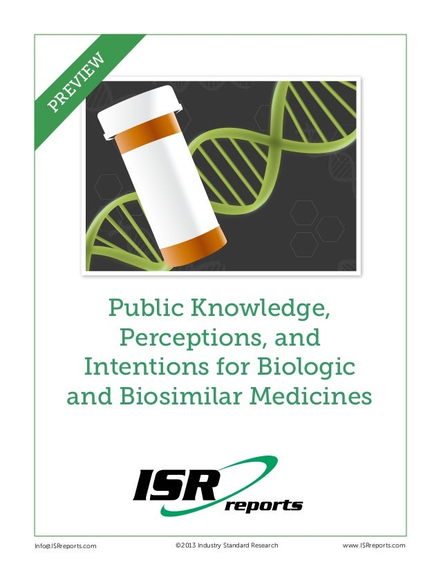 Public Knowledge, Perceptions, and Intentions for Biologic and Biosimilar Medicines Info@ISRreports.com    ©2013 Indust...