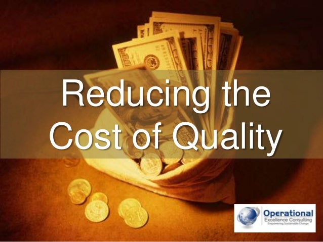 Cost of Quality Approach to Cost Reduction by Operational Excellence Consulting