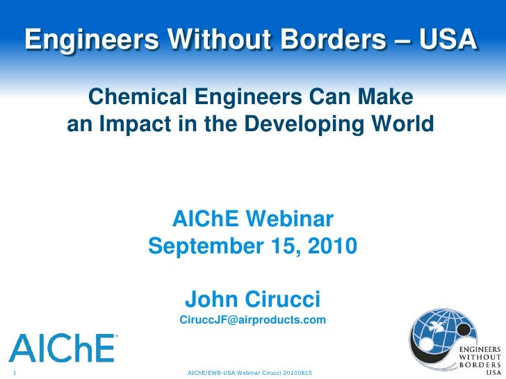 Engineers Without Borders – USAChemical Engineers Can Make an Impact in the Developing World<br />AIChE Webinar<br />Septe...