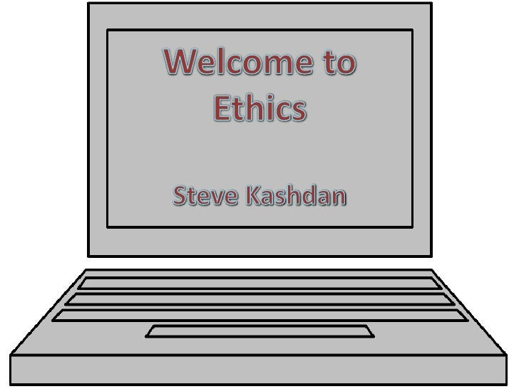 Welcome to Ethics<br />Steve Kashdan<br />