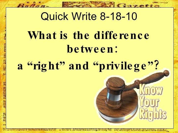 "Quick Write 8-18-10 <ul><li>What is the difference between: </li></ul><ul><li>a ""right"" and ""privilege""?  </li></ul>"