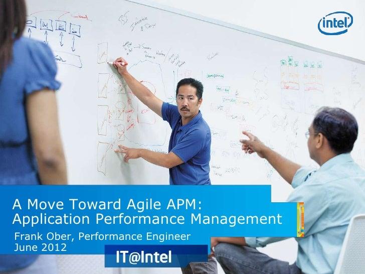 A Move Toward Agile APM:Application Performance ManagementFrank Ober, Performance EngineerJune 2012