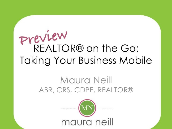 REALTOR® on the Go:Taking Your Business Mobile        Maura Neill   ABR, CRS, CDPE, REALTOR®