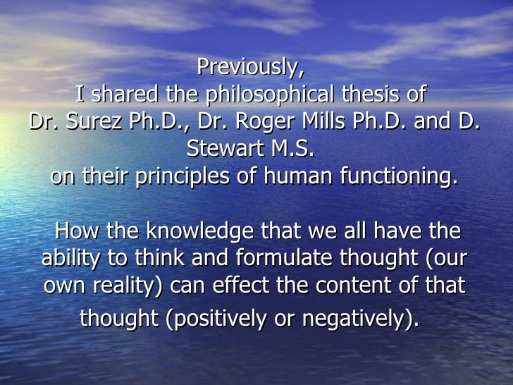 Previously,  I shared the philosophical thesis of  Dr. Surez Ph.D., Dr. Roger Mills Ph.D. and D. Stewart M.S.  on their pr...