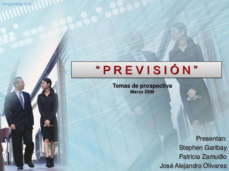 """ P R E V I S I Ó N ""<br />Temas de prospectiva<br />Marzo 2009<br />Presentan:<br /> Stephen Garibay <br /> Patricia Zamu..."