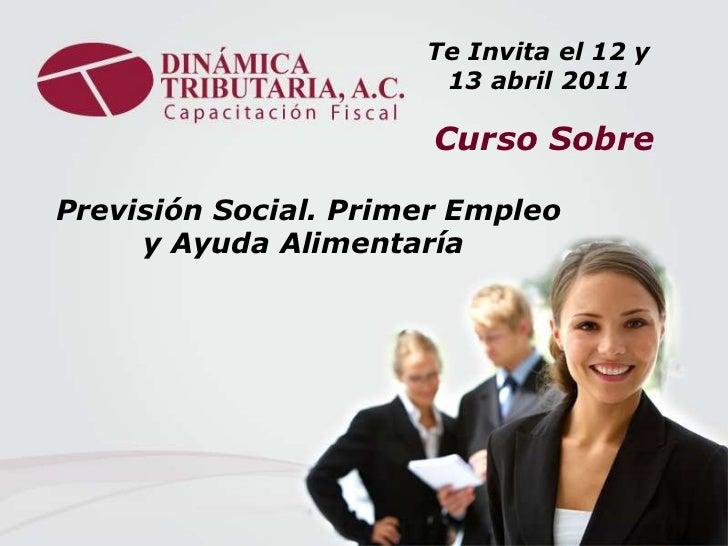 Te Invita el 12 y 13 abril 2011<br />Curso Sobre <br />Previsión Social. Primer Empleo<br />y Ayuda Alimentaría <br />