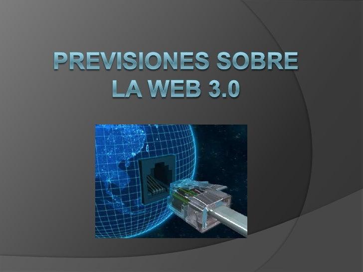 PREVISIONES SOBRE LA WEB 3.0<br />