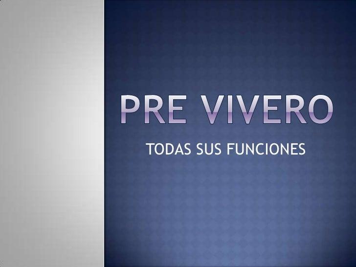 PRE VIVERO <br />TODAS SUS FUNCIONES<br />