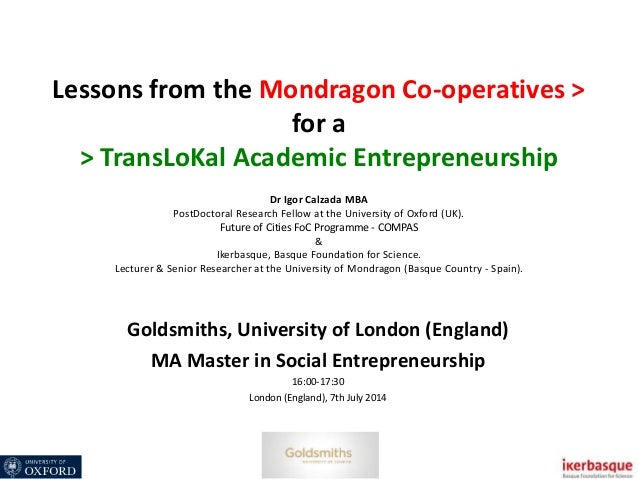 Lessons from the Mondragon Co-operatives > for a > TransLoKal Academic Entrepreneurship Dr Igor Calzada MBA PostDoctoral R...
