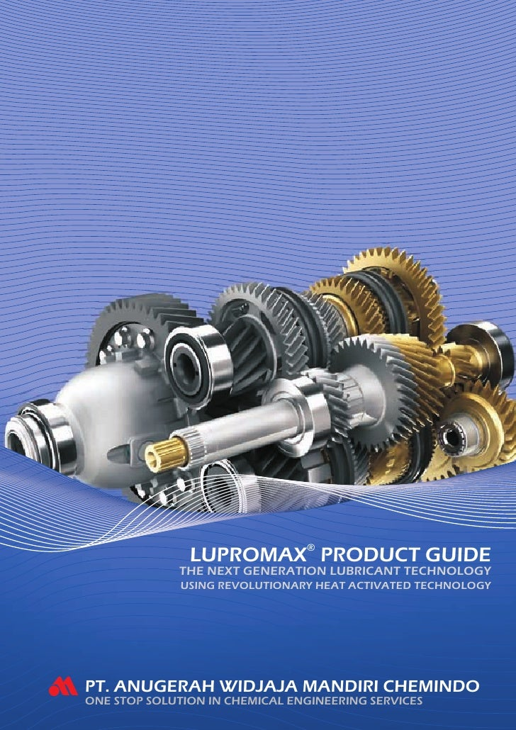 LUPROMAX® PRODUCT GUIDE             THE NEXT GENERATION LUBRICANT TECHNOLOGY              USING REVOLUTIONARY HEAT ACTIVAT...