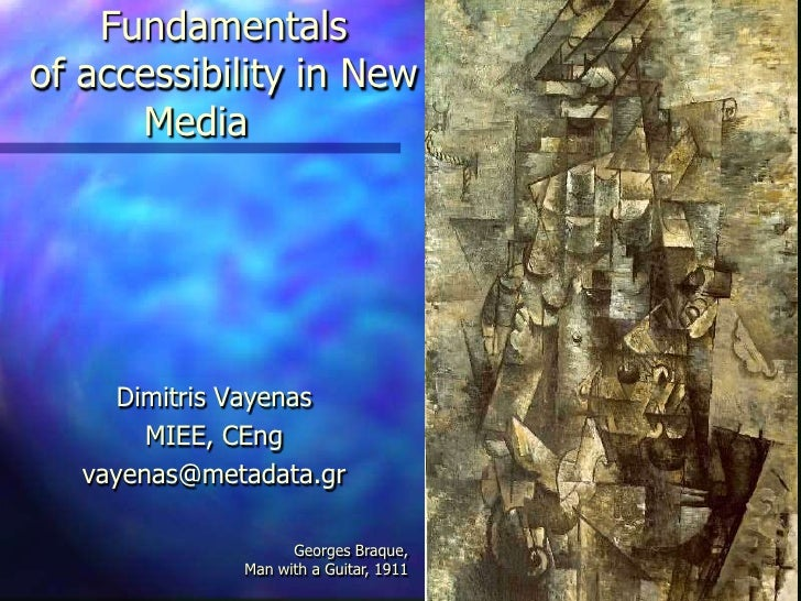 Fundamentals of accessibility in New Media	<br />Dimitris Vayenas <br />MIEE, CEng<br />vayenas@metadata.gr<br />Georges B...