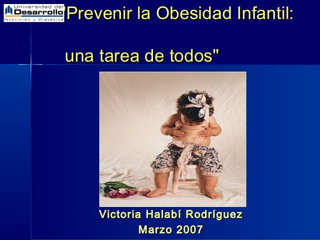 """Prevenir la Obesidad Infantil:""Prevenir la Obesidad Infantil: una tarea de todos""una tarea de todos"" Victoria Halabí Rodr..."