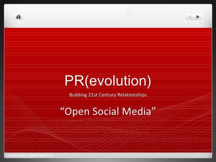 "PR(evolution) Building 21st Century Relationships "" Open Social Media"" ®Jessica Ayers | Jacob Summers"
