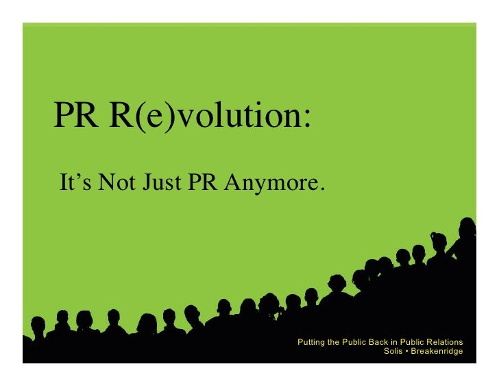 PR R(e)volution:   It's Not Just PR Anymore.                              Putting the Public Back in Public Relations   ...