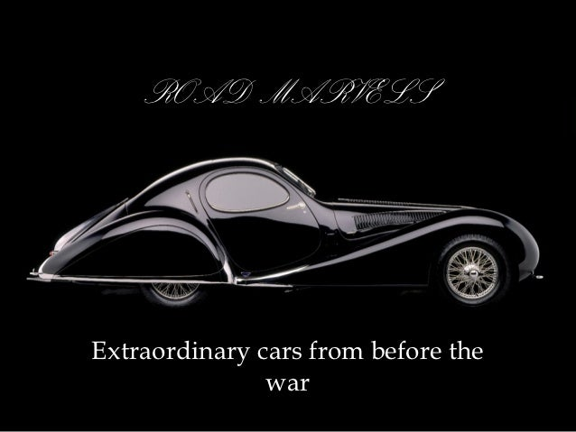 ROAD MARVELSExtraordinary cars from before the               war