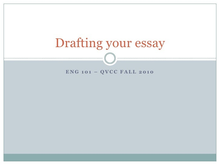 ENG 101 – QVCC Fall 2010<br />Drafting your essay<br />