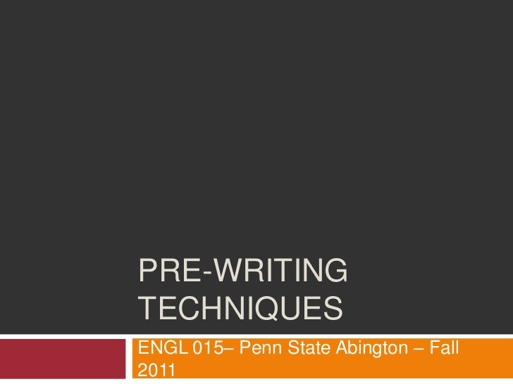 Pre-writing techniques<br />ENGL 015– Penn State Abington – Fall 2011<br />