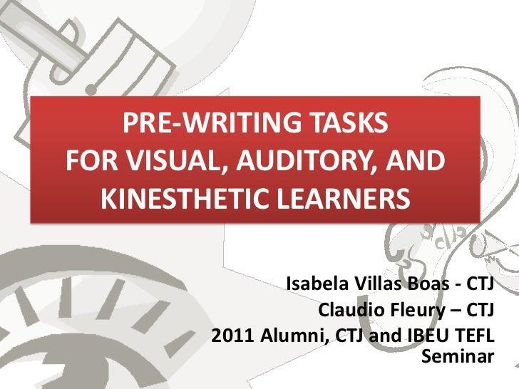 PRE-WRITING TASKSFOR VISUAL, AUDITORY, AND  KINESTHETIC LEARNERS                 Isabela Villas Boas - CTJ                ...