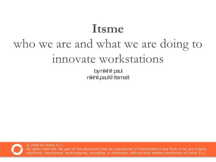 Itsme who we are and what we are doing to innovate workstations <ul><ul><li>by nikhil paul  </li></ul></ul><ul><ul><li>[em...