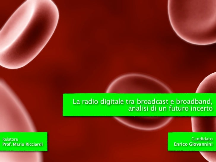 La radio digitale tra broadcast e broadband,                                           analisi di un futuro incertoRelator...