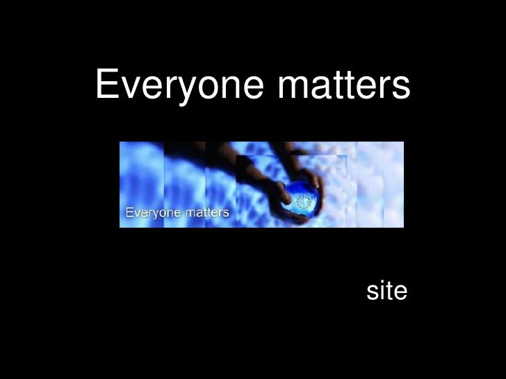 Everyone matters             site