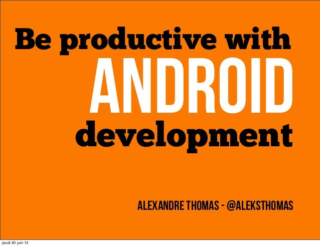 Be productive with Android Dev