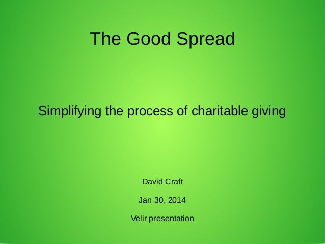 The Good Spread  Simplifying the process of charitable giving  David Craft Jan 30, 2014 Velir presentation