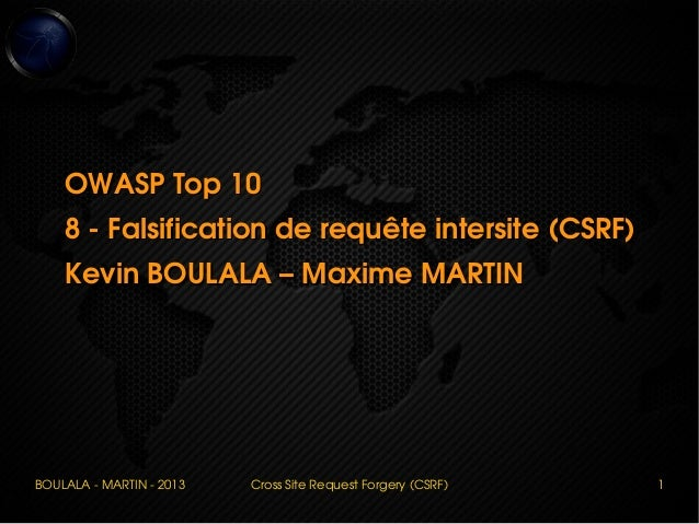 BOULALA ­ MARTIN ­ 2013 Cross Site Request Forgery (CSRF) 1 OWASP Top 10OWASP Top 10 8 ­ Falsification de requête intersit...