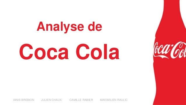 Analyse de Coca Cola IANIS BREBION JULIEN CHAUX CAMILLE RABIER MAXIMILIEN RAULIC
