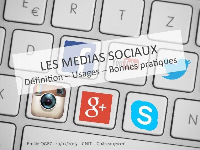 LES  MEDIAS  SOCIAUX   Défini1on  –  Usages  –  Bonnes  pra1ques   Emilie  OGEZ  -‐  10/02/2015  ...