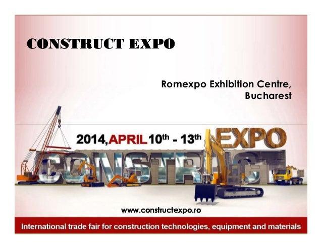 CONSTRUCT EXPO Romexpo Exhibition Centre, Bucharest  www.constructexpo.ro