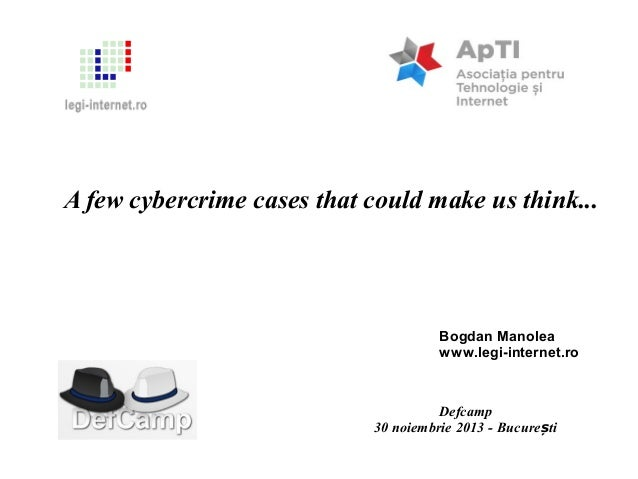 DefCamp 2013 - A few cybercrime cases that could make us think...