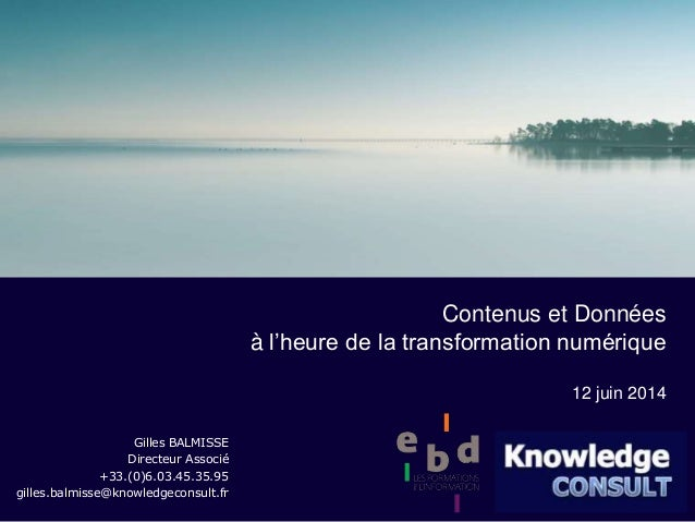 Gilles BALMISSE Directeur Associé +33.(0)6.03.45.35.95 gilles.balmisse@knowledgeconsult.fr Contenus et Données à l'heure d...