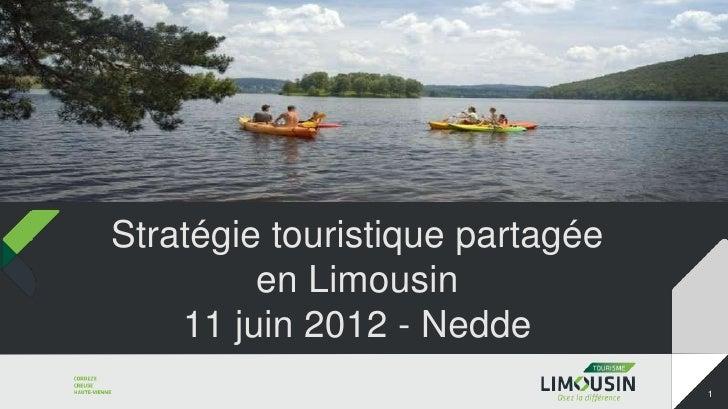Stratégie touristique partagée         en Limousin    11 juin 2012 - Nedde                                 1