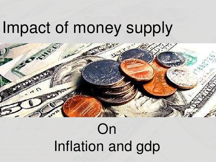 Impact of money supply<br />On<br />Inflation and gdp<br />