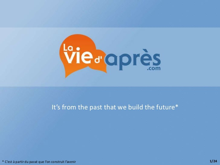 It's from the past that we build the future** C'est à partir du passé que l'on construit l'avenir                         ...