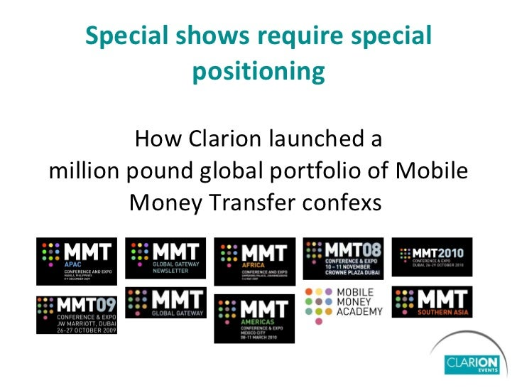 Special shows require special positioning How Clarion launched a million pound global portfolio of Mobile Money Transfer c...