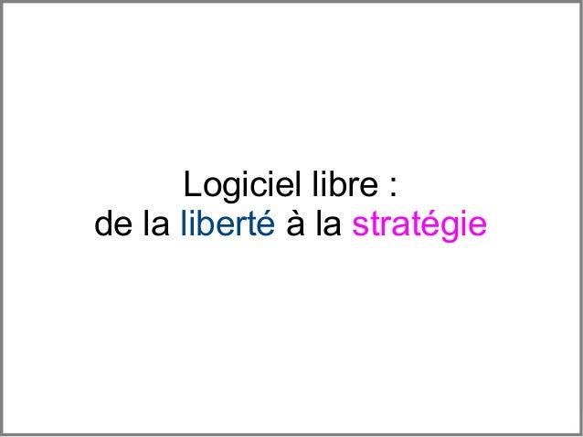 Logiciel libre :de la liberté à la stratégie                Logiciel libre : de la liberté à la stratégie
