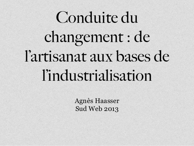Conduite duchangement : del'artisanat aux bases del'industrialisationAgnès HaasserSud Web 2013