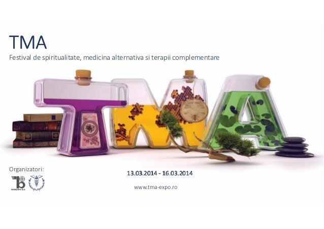 TMA Festival de spiritualitate, medicina alternativa si terapii complementare  Organizatori:  13.03.2014 - 16.03.2014 www....