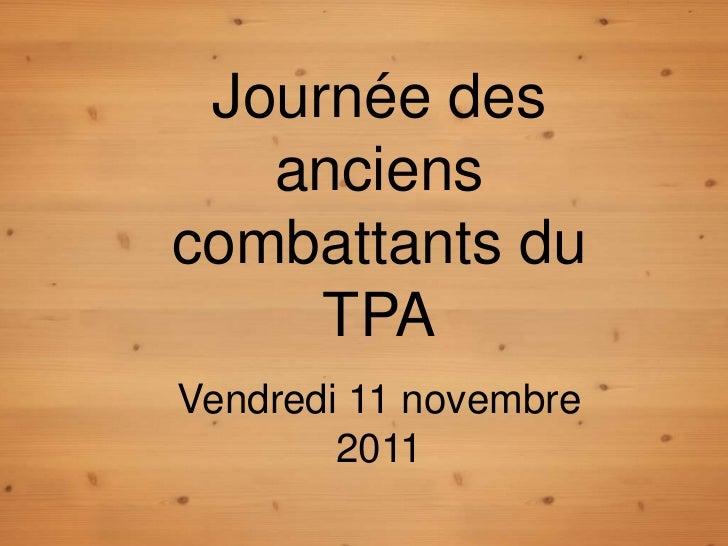 Journée des   ancienscombattants du     TPAVendredi 11 novembre        2011